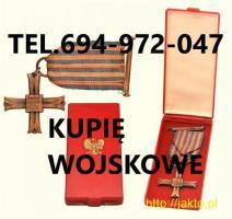 KUPIE ODZNACZENIA,ODZNAKI,MEDALE,ORDERY STARE WOJSKOWE TELEFON 694972047