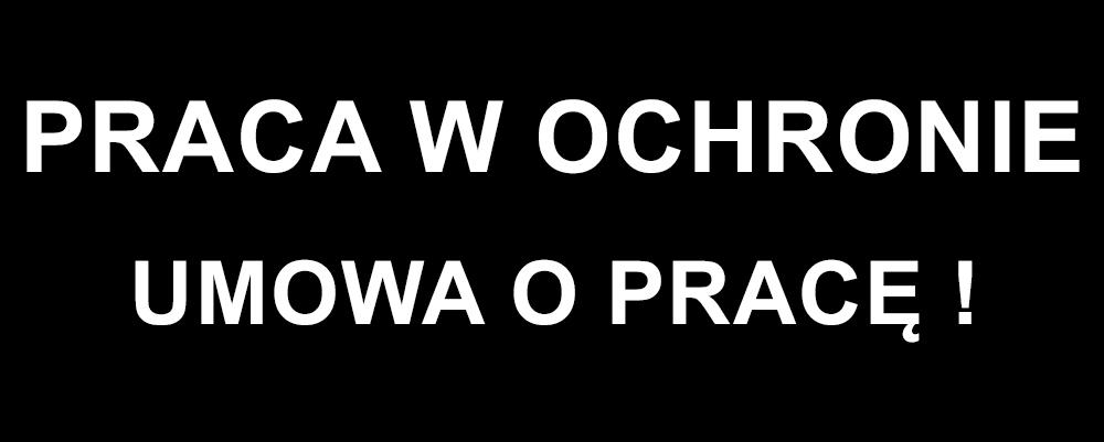 Praca w ochronie na terenie Poznania i okolic